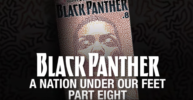 Black Panther: A Nation Under Our Feet – Part 8 (Featuring Kipp Stone)