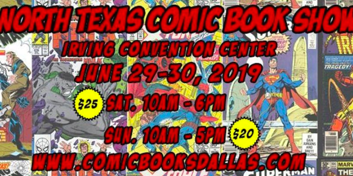 North Texas Comic Book Show June 29th & 30th, 2019 -  Dallas @ Irving Convention Center at Las Colinas